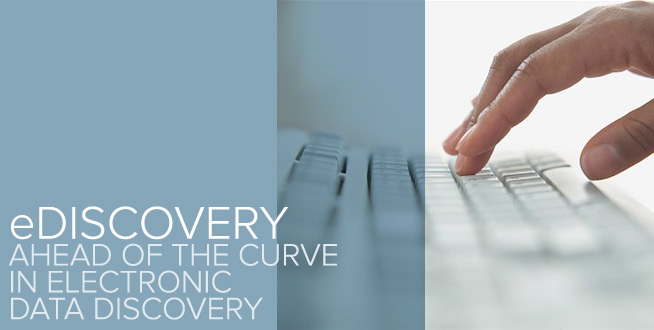 eDiscovery: Ahead of the curve in electronic data discovery.